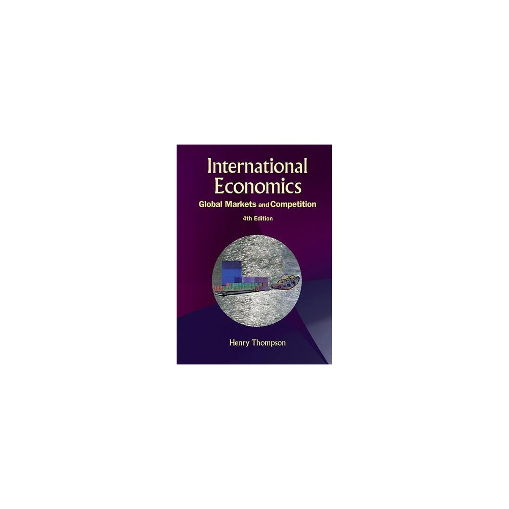 International Economics : Global Markets and Competition (Paperback) (Henry Thompson)