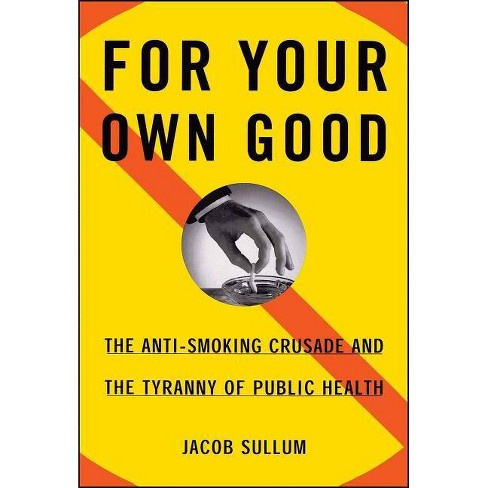 For Your Own Good - by  Jacob Sullum (Paperback) - image 1 of 1