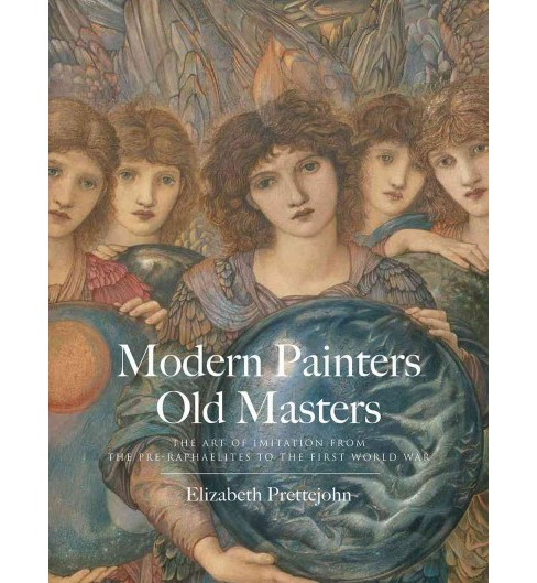 Modern Painters, Old Masters : The Art of Imitation from the Pre-Raphaelites to the First World War - image 1 of 1