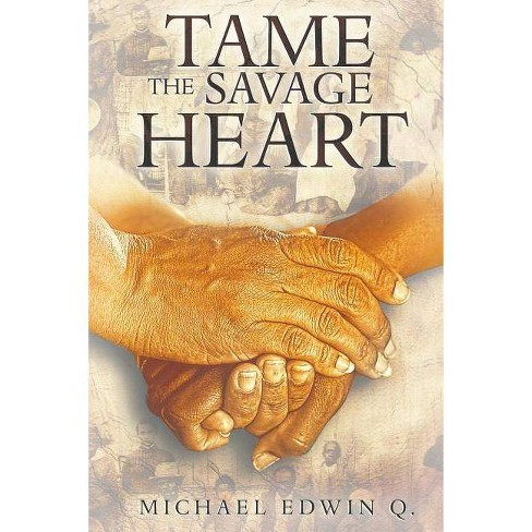 Tame The Savage Heart - by  Michael Edwin Q (Paperback) - image 1 of 1