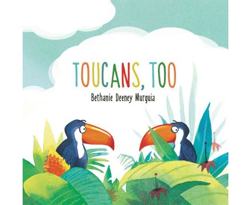 Toucans, Too -  by Bethanie Deeney Murguia (School And Library) - image 1 of 1