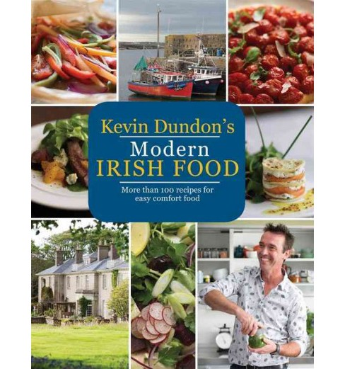 Kevin Dundon's Modern Irish Food : More Than 100 Recipes for Easy Comfort Food (Reprint) (Paperback) - image 1 of 1
