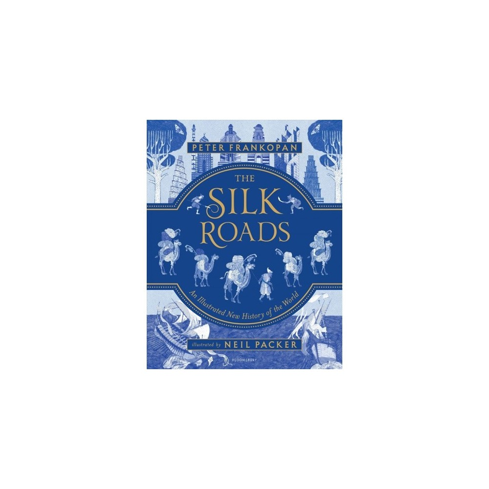 Silk Roads : An Illustrated New History of the World - by Peter Frankopan (Hardcover)