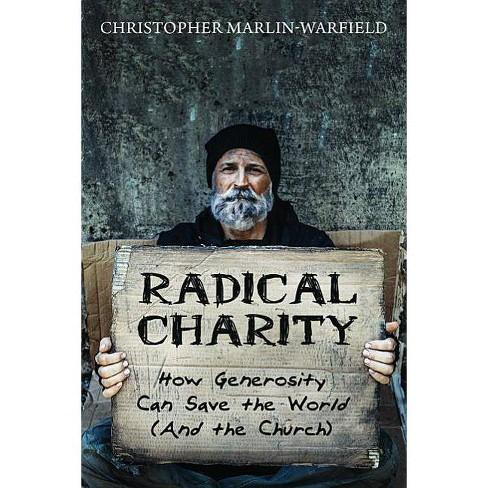 Radical Charity - by  Christopher Marlin-Warfield (Paperback) - image 1 of 1