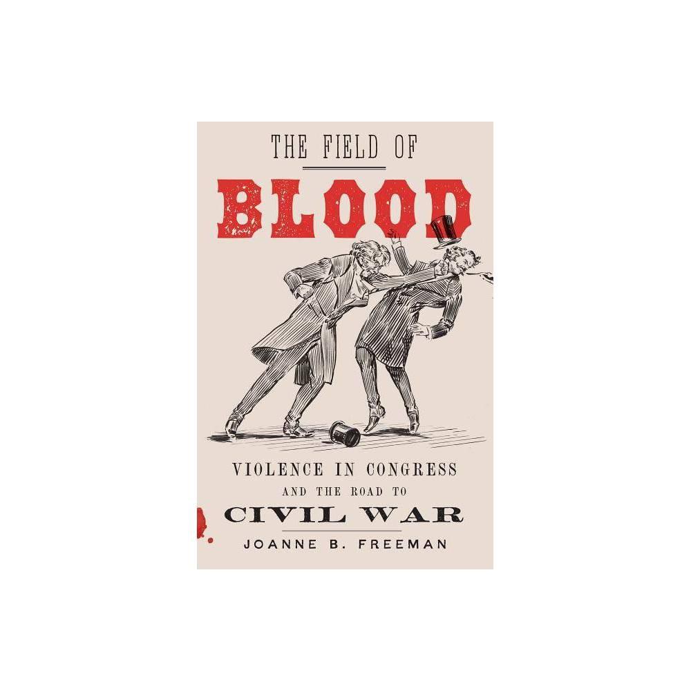 The Field Of Blood By Joanne B Freeman Hardcover