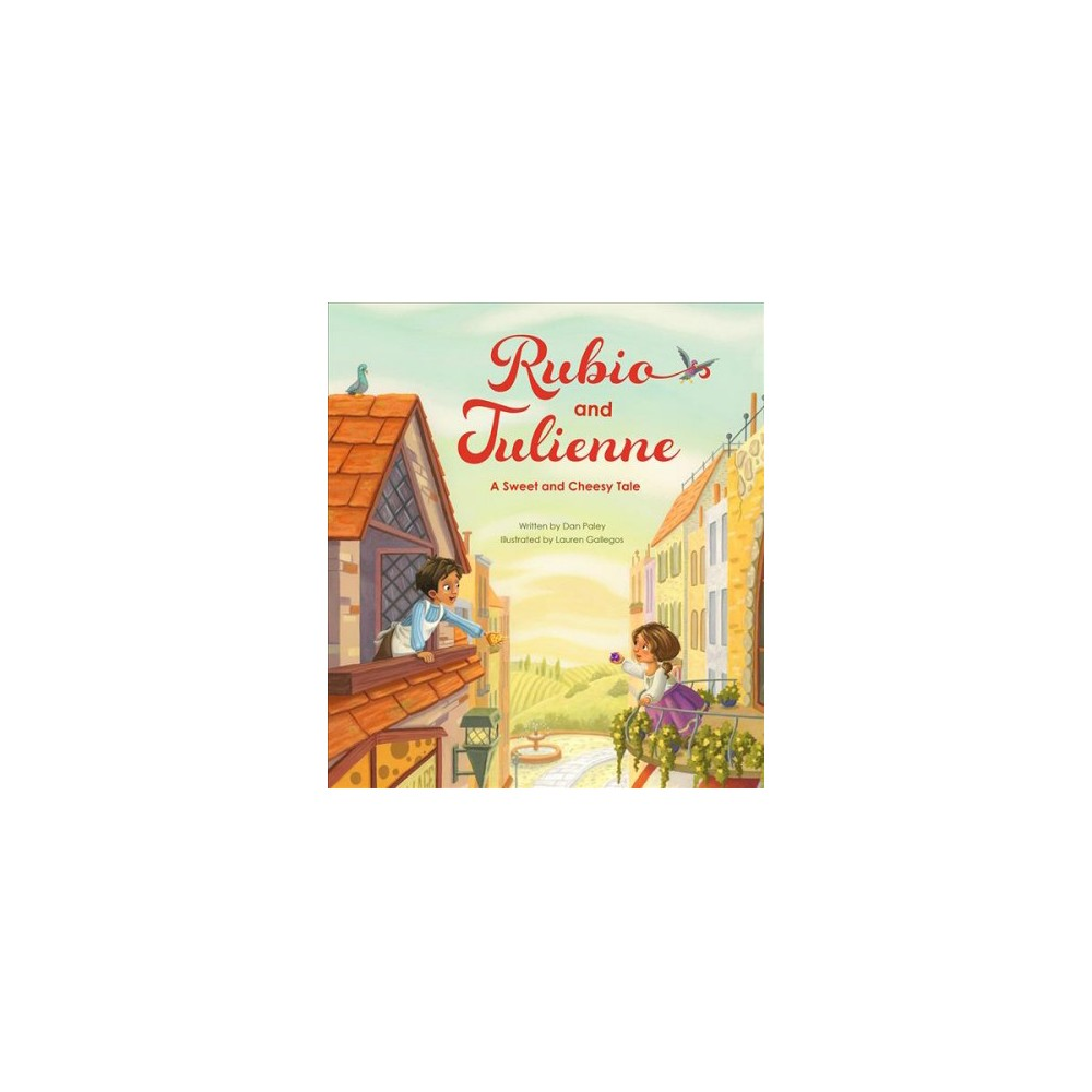 Rubio and Julienne : A Sweet and Cheesy Tale - by Dan Paley (Hardcover)