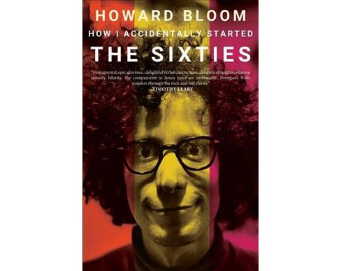 How I Accidentally Started the Sixties (Paperback) (Howard Bloom) - image 1 of 1