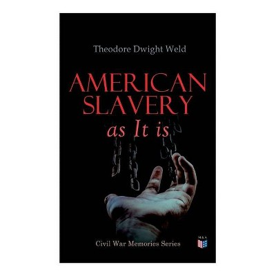 American Slavery as It Is - by  Theodore Dwight Weld (Paperback)
