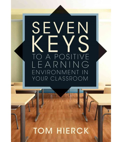 Seven Keys to a Positive Learning Environment in Your Classroom (Paperback) (Tom Hierck) - image 1 of 1