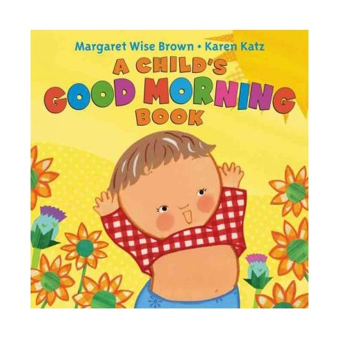 A Child's Good Morning Book Board Book - by  Margaret Wise Brown (Board_book) - image 1 of 1