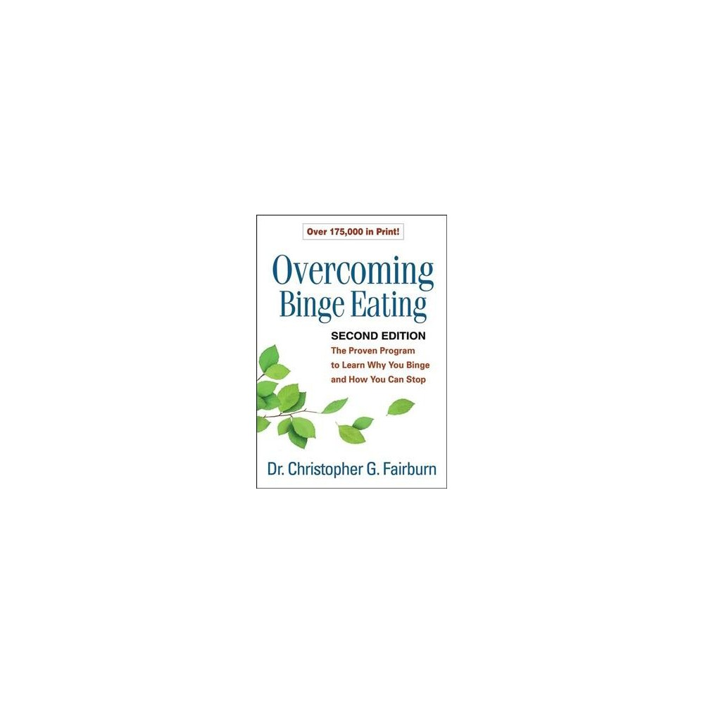 Overcoming Binge Eating : The Proven Program to Learn Why You Binge and How You Can Stop - (Paperback)