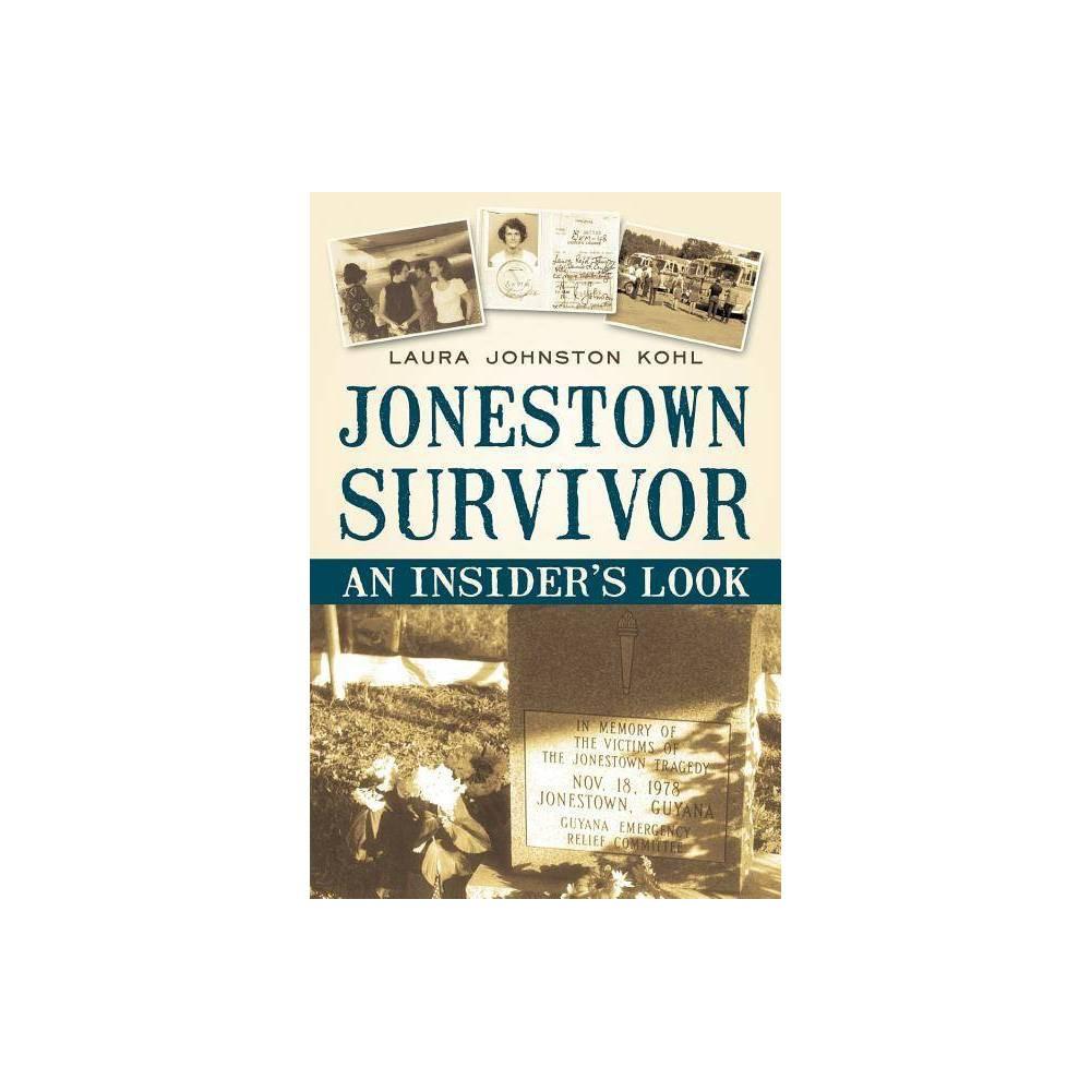 Jonestown Survivor - by Laura Johnston Kohl & Laura Johnston Kohl (Paperback) Jonestown Survivor - by Laura Johnston Kohl and Laura Johnston Kohl (Paperback)