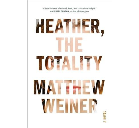 Heather, the Totality -  by Matthew Weiner (Hardcover) - image 1 of 1