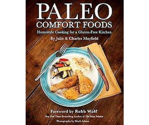Paleo Comfort Foods : Homestyle Cooking in a Gluten-Free Kitchen (Paperback) (Julie Mayfield & Charles - image 1 of 1