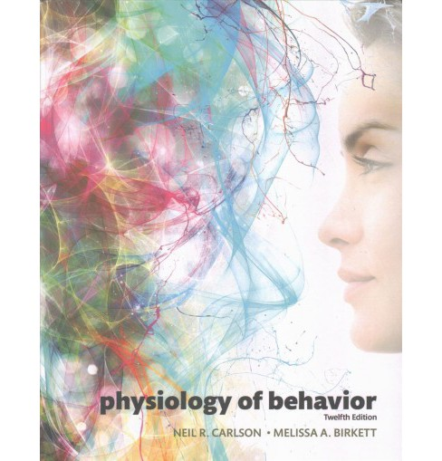 Physiology of Behavior -  by Neil R. Carlson & Melissa A. Birkett (Hardcover) - image 1 of 1