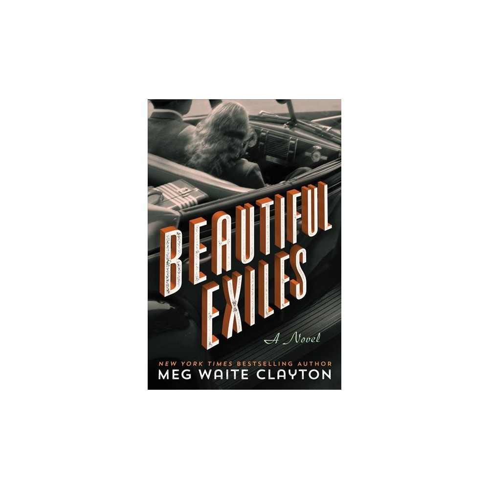 Beautiful Exiles - by Meg Waite Clayton (Hardcover)