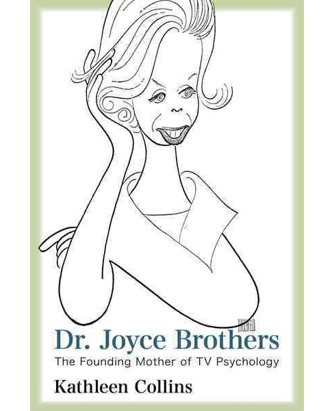 Dr. Joyce Brothers : The Founding Mother of TV Psychology (Hardcover) (Kathleen Collins) - image 1 of 1