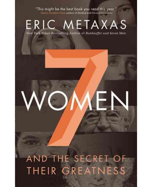Seven Women : And the Secret of Their Greatness (Reprint) (Paperback) (Eric Metaxas) - image 1 of 1