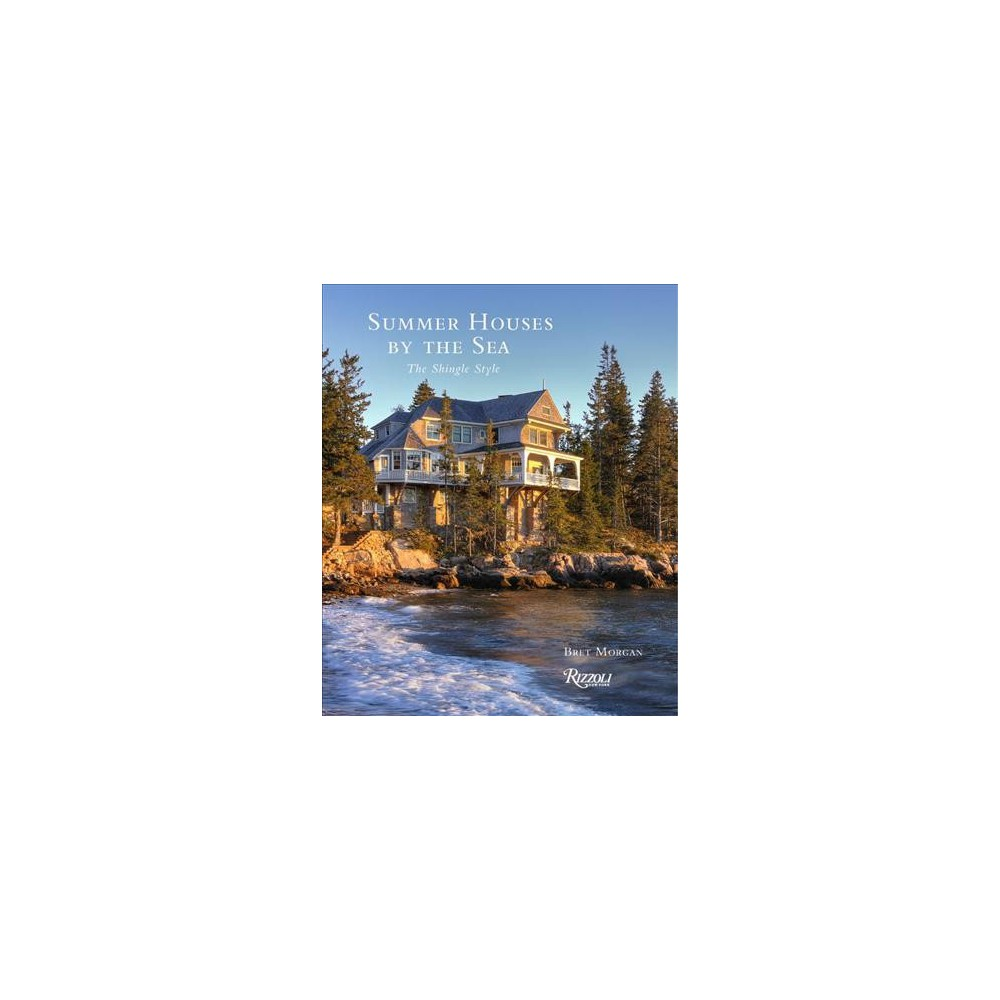 Summer Houses by the Sea : The Shingle Style - by Bret Morgan (Hardcover)