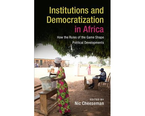Institutions and Democracy in Africa : How the Rules of the Game Shape Political Developments - image 1 of 1