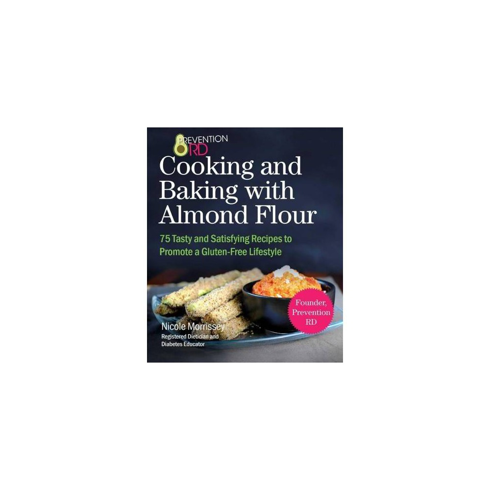 Prevention Rd's Cooking and Baking With Almond Flour - by Nicole Morrissey (Paperback)