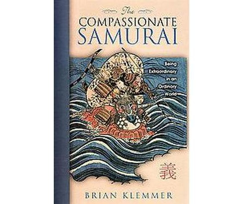 Compassionate Samurai : Being Extraordinary in an Ordinary World (Paperback) (Brian Klemmer) - image 1 of 1