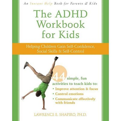 The ADHD Workbook for Kids - (Instant Help Book for Parents & Kids) by  Lawrence E Shapiro (Paperback)