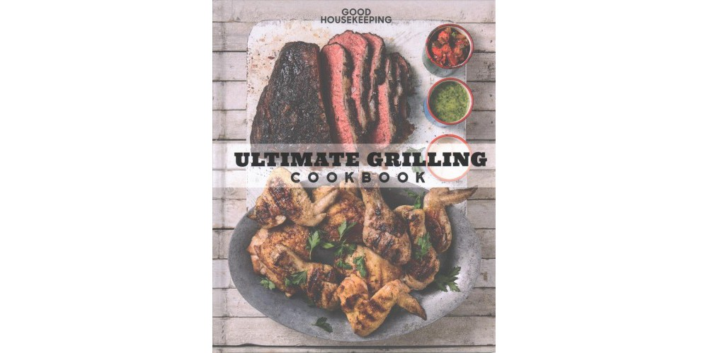 Good Housekeeping Ultimate Grilling Cookbook : 250 Sizzling Recipes - by Susan Westmoreland (Hardcover)