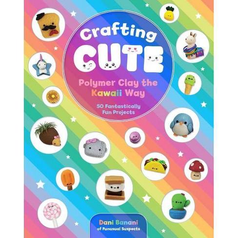 Crafting Cute: Polymer Clay the Kawaii Way - by  Dani Banani (Paperback) - image 1 of 1
