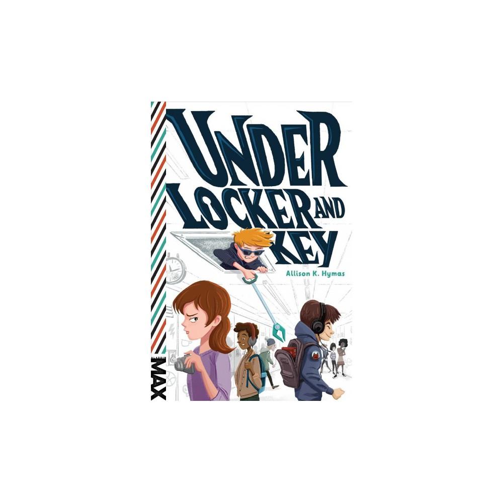 Under Locker and Key - (Max) by Allison K. Hymas (Paperback)