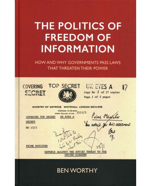 Politics of Freedom of Information : How and Why Governments Pass Laws That Threaten Their Power - image 1 of 1