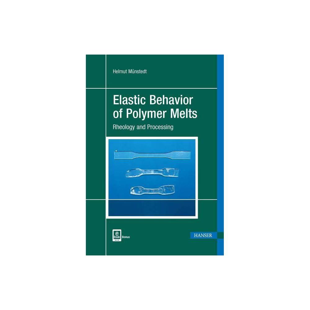 Elastic Behavior of Polymer Melts - by Helmut Munstedt (Hardcover)