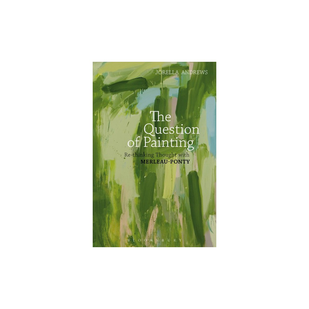 Question of Painting : Rethinking Thought With Merleau-ponty - by Jorella Andrews (Hardcover)
