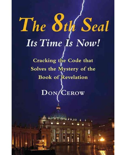 8th Seal : Its Time Is Now! - Cracking the Code That Solves the Mystery of the Book of Revelation - image 1 of 1
