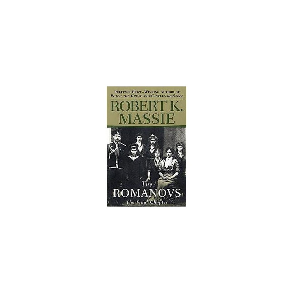 The Romanovs The Final Chapter By Robert K Massie Paperback