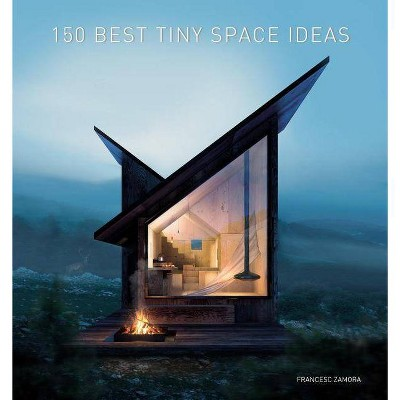 150 Best Tiny Space Ideas - by  Francesc Zamora (Hardcover)