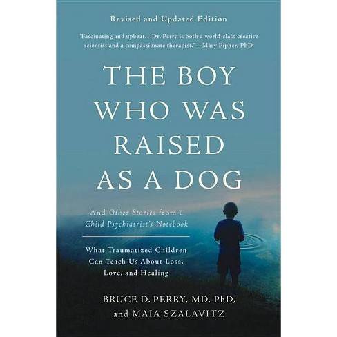 The Boy Who Was Raised as a Dog - 3rd Edition by  Bruce D Perry & Maia Szalavitz (Paperback) - image 1 of 1