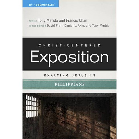 Exalting Jesus in Philippians - (Christ-Centered Exposition Commentary) by  Tony Merida & Francis Chan (Paperback) - image 1 of 1