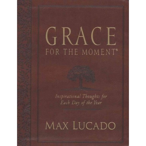 Moment Of Grace >> Grace For The Moment By Max Lucado Paperback Target