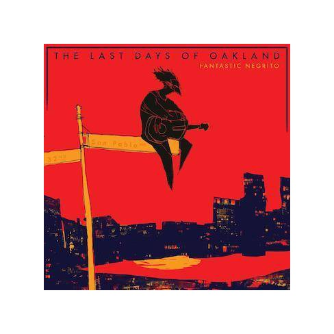 Fantastic Negrito - Last Days Of Oakland (CD) - image 1 of 1