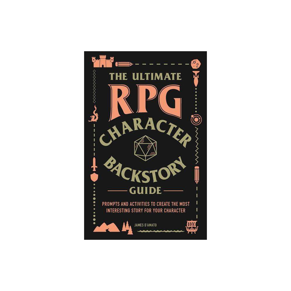 The Ultimate Rpg Character Backstory Guide Ultimate Rpg Guide By James D Amato Paperback