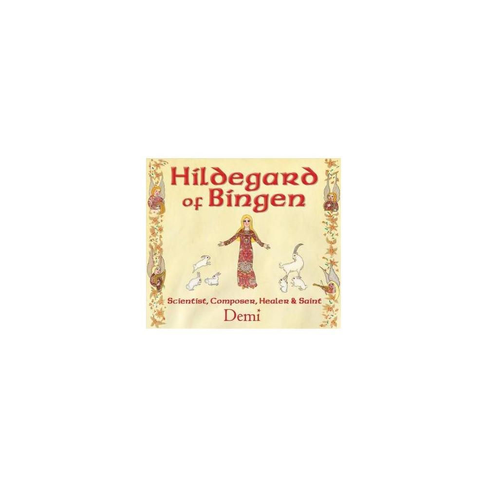 Hildegard of Bingen : Scientist, Composer, Healer, and Saint - by Demi (Hardcover)