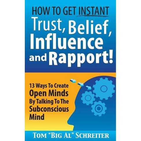 How To Get Instant Trust, Belief, Influence, and Rapport! - by  Tom Big Al Schreiter (Paperback) - image 1 of 1
