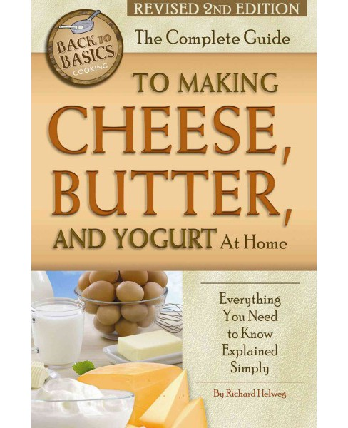 Complete Guide to Making Cheese, Butter, and Yogurt at Home : Everything You Need to Know Explained - image 1 of 1
