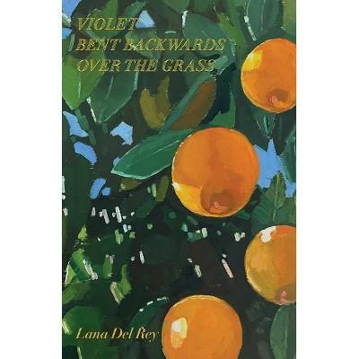 Violet Bent Backwards Over the Grass - by Lana del Rey (Hardcover)