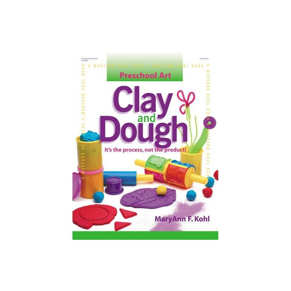 Clay and Dough - (Preschool Art) by Maryann Kohl (Paperback) Clay and Dough - (Preschool Art) by Maryann Kohl (Paperback)