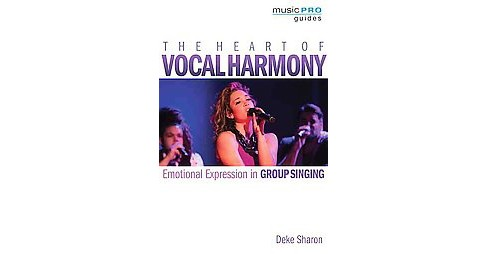 Heart of Vocal Harmony : Emotional Expression in Group Singing (Paperback) (Deke Sharon) - image 1 of 1