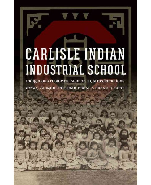Carlisle Indian Industrial School : Indigenous Histories, Memories, and Reclamations (Hardcover) - image 1 of 1