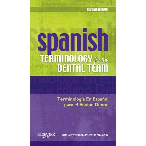 Spanish Terminology for the Dental Team - 2 Edition by  Mosby (Paperback) - image 1 of 1