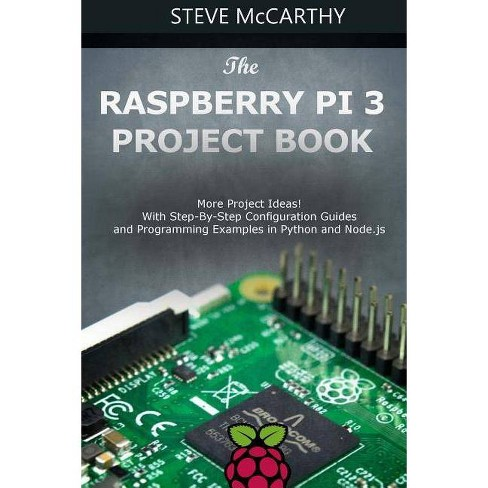 The Raspberry Pi 3 Project Book - by Steve McCarthy (Paperback)